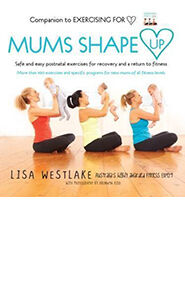 Mums Shape Up: Safe and Easy Postnatal Exercises for Recovery and a Return to Fitness