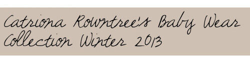 Catriona Rowntree's Baby Wear Collection - Winter 2013